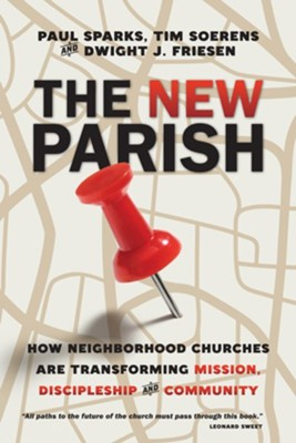 The New Parish: How Neighborhood Churches Are Transforming Mission, Discipleship and Community  -     By: Paul Sparks, Tim Soerens, Dwight J. Friesen