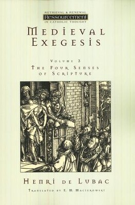 Medieval Exegesis, Vol 3: The Four Senses of Scripture  -     By: Henri de Lubac
