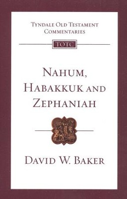 Nahum, Habakkuk, & Zephaniah: Tyndale Old Testament Commentary  [TOTC]  -     By: David W. Baker