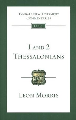 1 and 2 Thessalonians: Tyndale New Testament Commentary [TNTC]  -     By: Leon Morris