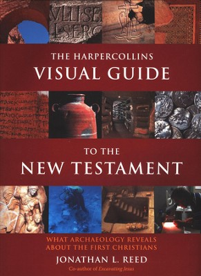The HarperCollins Visual Guide to the New Testament: What Archaeology Reveals About the First Christians  -     By: Jonathan L. Reed