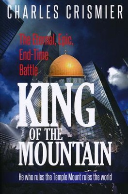 King of the Mountain: The Eternal, Epic, End-Time Battle  -     By: Charles Crismier