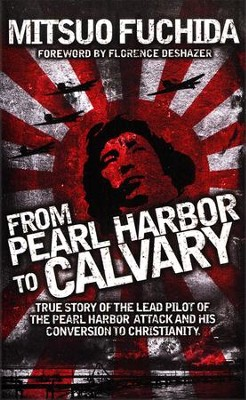 From Pearl Harbor to Calvary  -     By: Mitsuo Fuchida, Florence DeShazer