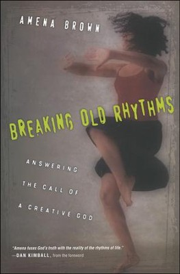 Breaking Old Rhythms: Answering the Call of a Creative God  -     By: Amena Brown, Dan Kimball