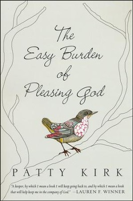 The Easy Burden of Pleasing God  -     By: Patty Kirk