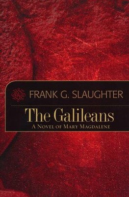 The Galileans: A Novel of Mary Magdalene   -     By: Frank G. Slaughter