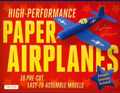 High-Performance Paper Airplanes Kit: Record-Breaking Planes That Look Great and Are Amazing to Fly!  -     By: Andrew Dewar