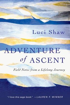 Adventure of Ascent: Field Notes from a Lifelong Journey  -     By: Luci Shaw