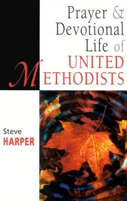 Prayer and Devotional Life of United Methodists  -     By: Steve Harper