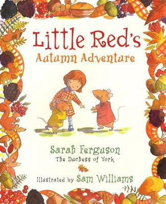 Little Red's Autumn Adventure  -     By: Sarah Ferguson     Illustrated By: Sam Williams