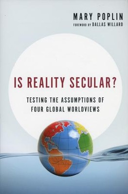 Is Reality Secular? Testing the Assumptions of Four Global Worldviews  -     By: Mary Poplin