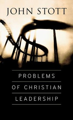 Problems of Christian Leadership  -     By: John Stott