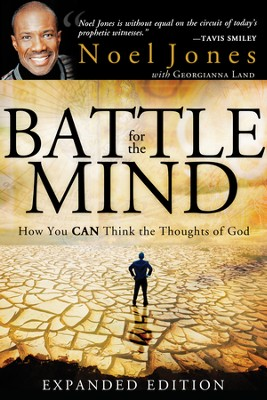 Battle for the Mind, Expanded Edition: How You Can Think the Thoughts of God  -     By: Noel Jones, Georgianna Land