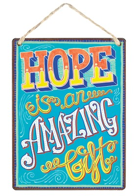 Hope Is An Amazing Gift Metal Sign  -