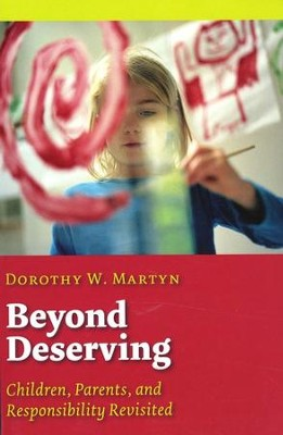 Beyond Deserving: Children, Parents, and Responsibility Revisited  -     By: Dorothy W. Martyn