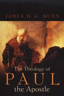 The Theology of Paul the Apostle   -     By: James D.G. Dunn