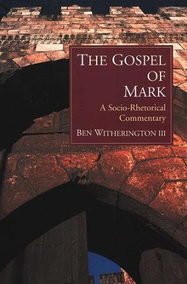 The Gospel of Mark: A Socio-Rhetorical Commentary [SRC]   -     By: Ben Witherington III