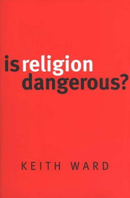 Is Religion Dangerous?  -     By: Keith Ward