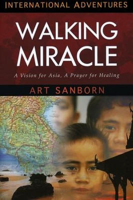 A Walking Miracle: A Vision for Asia, A Prayer for Healing  -     By: Art Sanborn