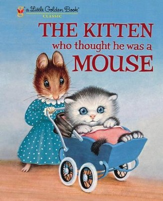 The Kitten Who Thought He Was a Mouse  -     By: Miriam Norton