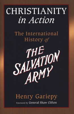 Christianity in Action: The Story and Saga of the International Salvation Army  -     By: Henry Gariepy