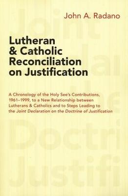 Lutheran and Catholic Reconciliation on Justification: A Chronology of the Holy See's Contributions   -     By: John A. Radano