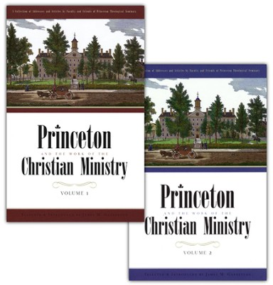 Princeton and the Work of the Christian Ministry, 2 Vols.  -