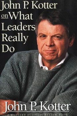 John P. Kotter on What Leaders Really Do   -     By: John P. Kotter