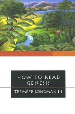 How to Read Genesis  -     By: Tremper Longman III