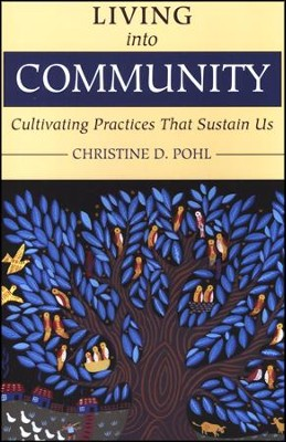 Living into Community: Cultivating Practices That Sustain Us  -     By: Christine D. Pohl