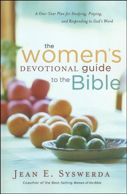 The Women's Devotional Guide to the Bible: A One-Year Plan for Studying, Praying, and Responding to God's Wod  -     By: Jean E. Syswerda