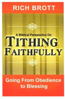 A Biblical Perspective on Tithing Faithfully: Going From Obedience To Blessing  -     By: Rich Brott
