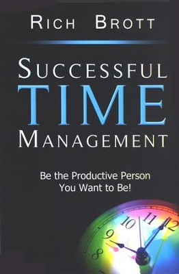 Successful Time Management: Be the Productive Person You Want to Be!  -     By: Rich Brott