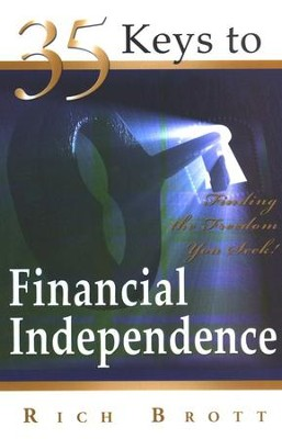 35 Keys to Financial Independence: Finding the Freedom You Seek  -     By: Rich Brott
