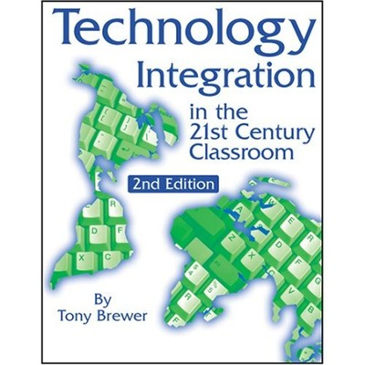 Technology Integration in the 21st Century Classroom, 2nd Edition  -     By: Tony Brewer