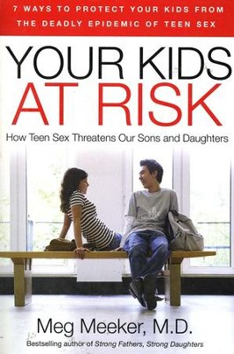 Your Kids at Risk: How Teen Sex is Killing Our Sons and Daughters  -     By: Meg Meeker