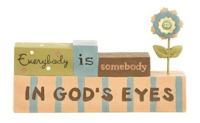 Everybody is Somebody in God's Eyes Figurine  -