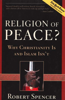 Religion of Peace? Why Christianity Is and Islam Isn't   -     By: Robert Spencer