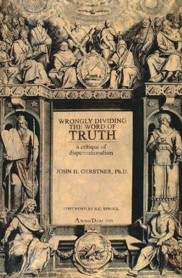 Wrongly Dividing the Word of Truth  -     By: John H. Gerstner
