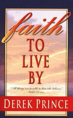 Faith to Live By   -     By: Derek Prince
