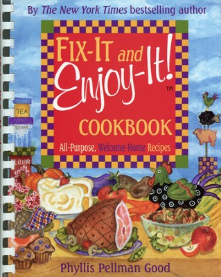 Fix-It and Enjoy-It! Cookbook: All-Purpose,  Welcome-Home Recipes (slightly imperfect)  -     By: Phyllis Pellman Good