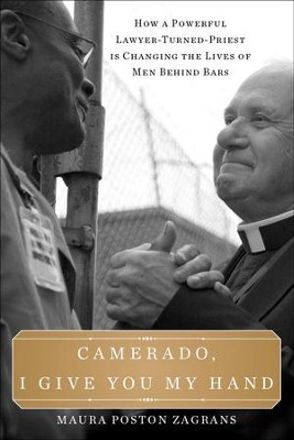 Camerado, I Give You My Hand: How a Powerful Lawyer Turned Priest Is Changing the Lives of Men Behind Bars  -     By: Maura Poston Zagrans