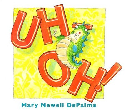Uh-Oh!  -     By: Mary Newell DePalma