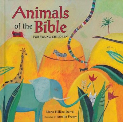 Animals of the Bible for Young Children   -     By: Marie-Helene Delval     Illustrated By: Aurelia Fronty