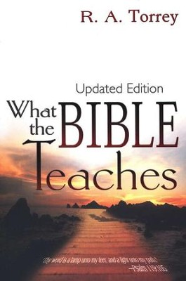What The Bible Teaches  -     By: R.A. Torrey