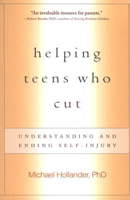 Helping Teens Who Cut: Understanding and Ending Self-Injury  -     By: Michael Hollander