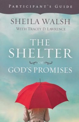 The Shelter of God's Promises Participant's Guide  -     By: Sheila Walsh