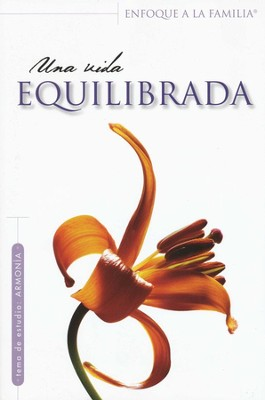 Una Vida Equilibrada: Estudio B&#237blico para Mujeres  (Balanced Living: Bible Study for Women)  -     By: Enfoque a la Familia