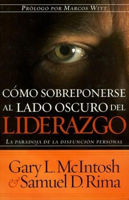 C&#243mo Sobreponerse al Lado Oscuro del Liderazgo  (Overcoming the Dark Side of Leadership)   -     By: Gary L. McIntosh, Samuel D. Rima