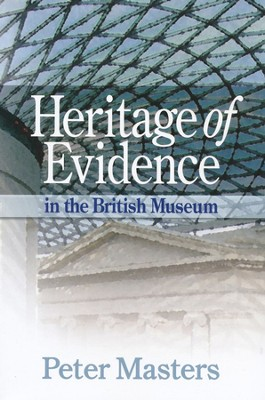 Heritage of Evidence in the British Museum   -     By: Peter Masters